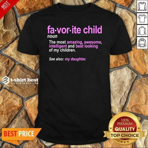 Favorite Child Definition The Most Amazing Awesome Intelligent Mom And Dad Daughter Shirt - Design By 1tees.com