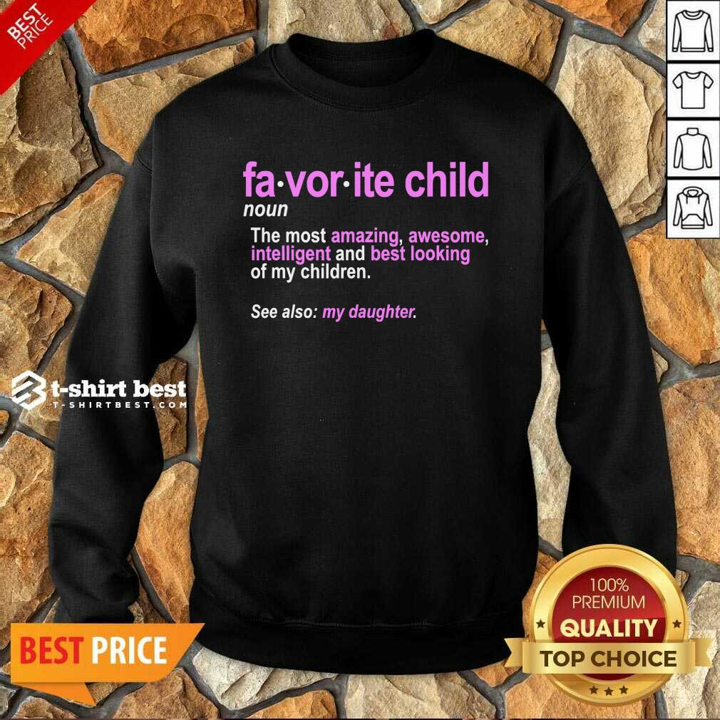 Favorite Child Definition The Most Amazing Awesome Intelligent Mom And Dad Daughter Sweatshirt - Design By 1tees.com
