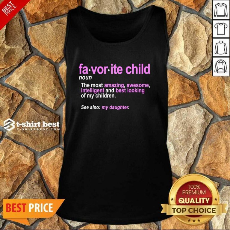 Favorite Child Definition The Most Amazing Awesome Intelligent Mom And Dad Daughter Tank Top - Design By 1tees.com