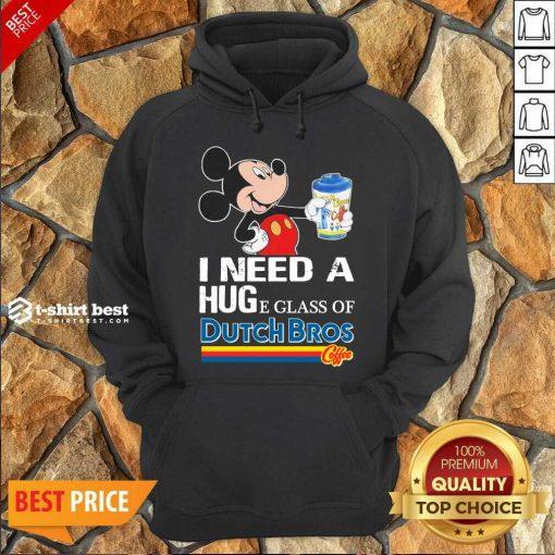 Mickey Mouse I Need A Hug A Glass Of Dutch Bros Hoodie - Design By 1tees.com