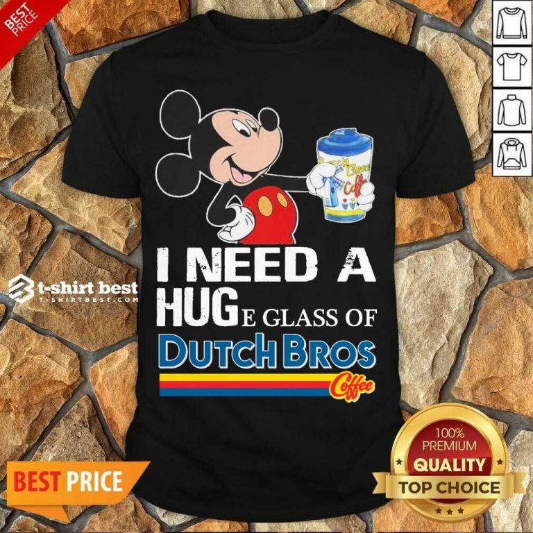 Nice Mickey Mouse I Need A Hug A Glass Of Dutch Bros Shirt - Design By 1tees.com