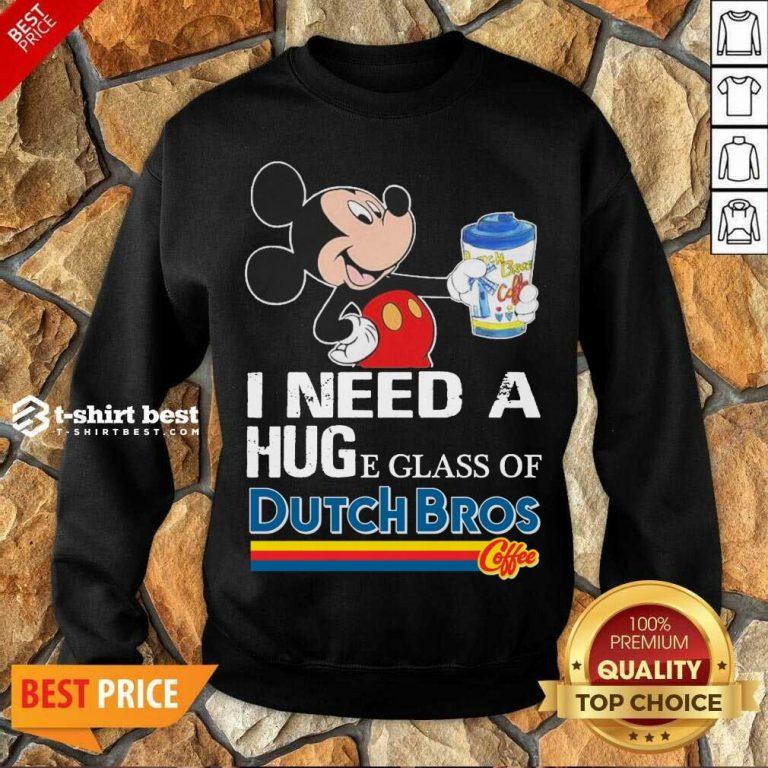 Mickey Mouse I Need A Hug A Glass Of Dutch Bros Sweatshirt - Design By 1tees.com