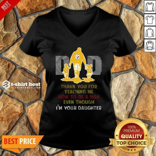 Pittsburgh Steelers Dad Thank You For Teaching Me How To Be A Man Even Though I'm Your Daughter Ugly V-neck - Design By 1tees.com