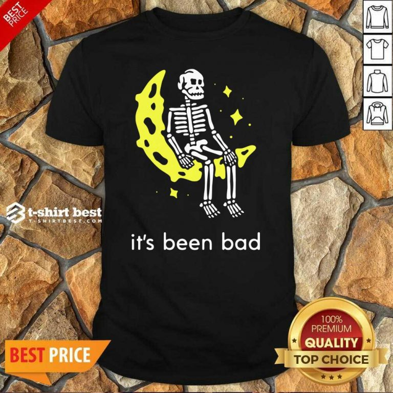 Skeleton Its Been Bad Shirt - Design By 1tees.com