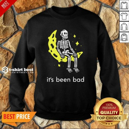 Skeleton Its Been Bad Sweatshirt - Design By 1tees.com