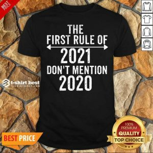 Nice The First Rule Of 2021 Don't Mention 2020 Shirt - Design By 1tees.com