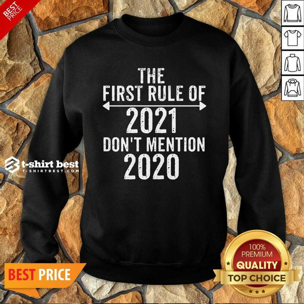 The First Rule Of 2021 Don't Mention 2020 Sweatshirt - Design By 1tees.com