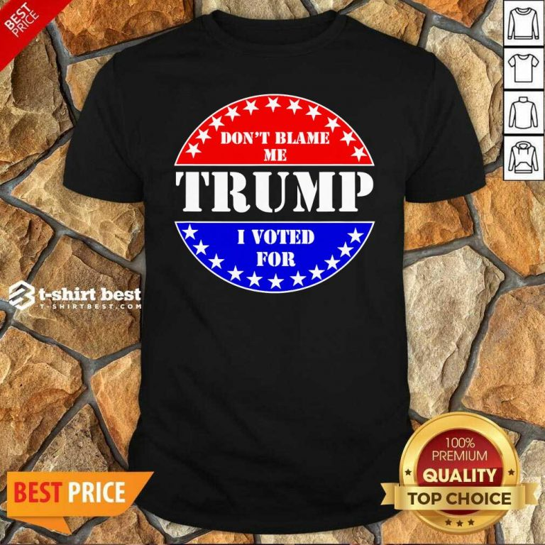 Don't Blame Me I Voted For Trump Shirt - Design By 1tees.com