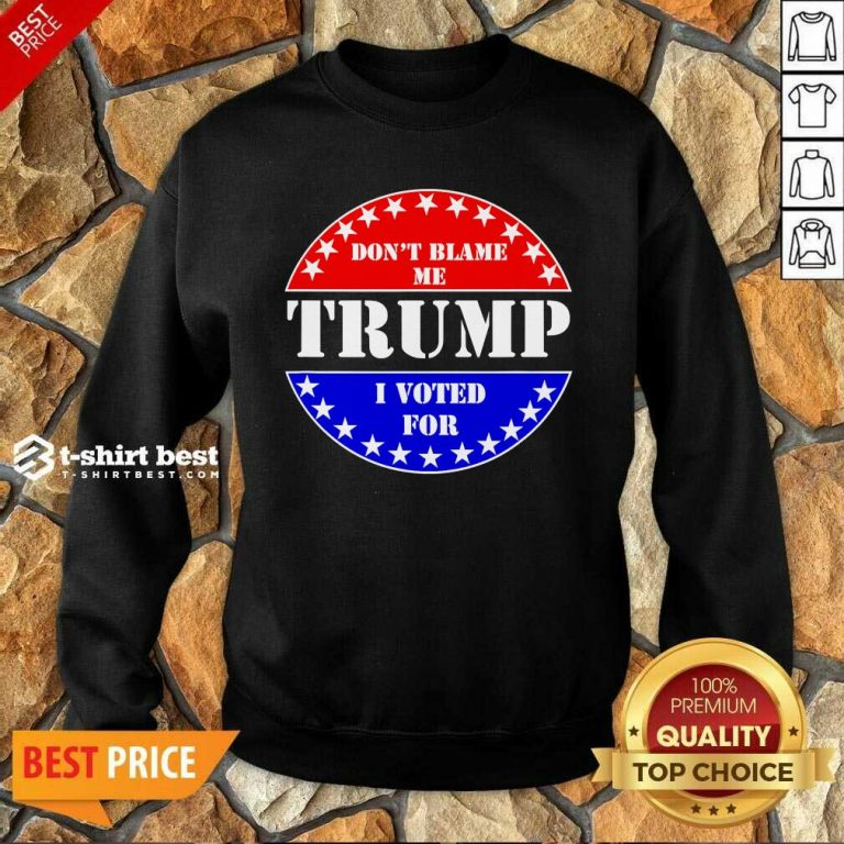 Don't Blame Me I Voted For Trump Sweatshirt - Design By 1tees.com