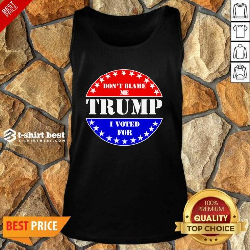 Don't Blame Me I Voted For Trump Tank Top - Design By 1tees.com