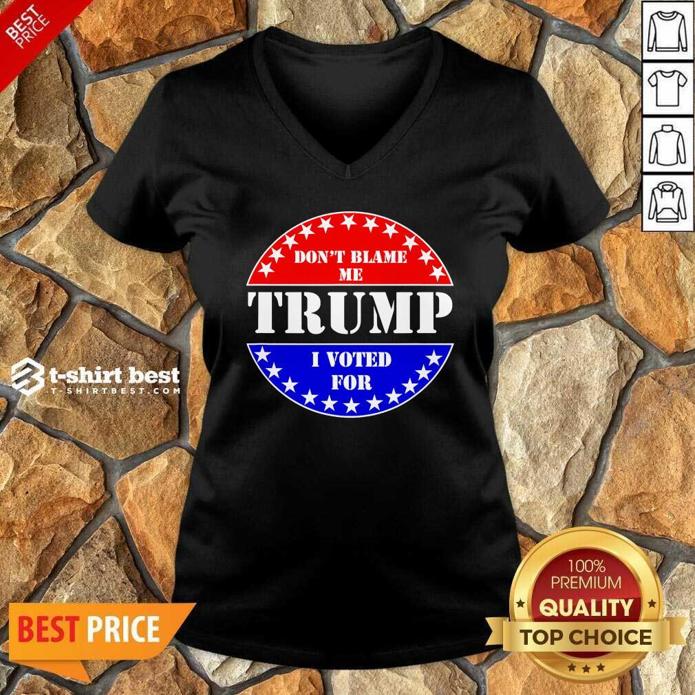 Don't Blame Me I Voted For Trump V-neck - Design By 1tees.com