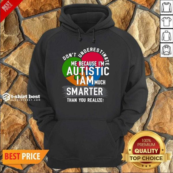 Don't Underestimate Me Because I'm Autistic I Am Much Smarter Than You Realize Hoodie - Design By 1tees.com