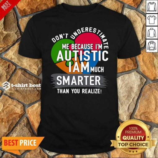 Official Don't Underestimate Me Because I'm Autistic I Am Much Smarter Than You Realize Shirt - Design By 1tees.com