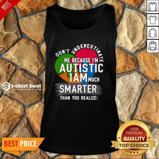 Don't Underestimate Me Because I'm Autistic I Am Much Smarter Than You Realize Tank Top - Design By 1tees.com