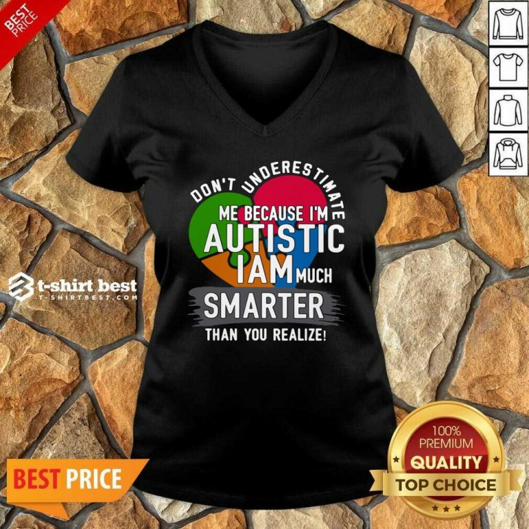 Don't Underestimate Me Because I'm Autistic I Am Much Smarter Than You Realize V-neck - Design By 1tees.com