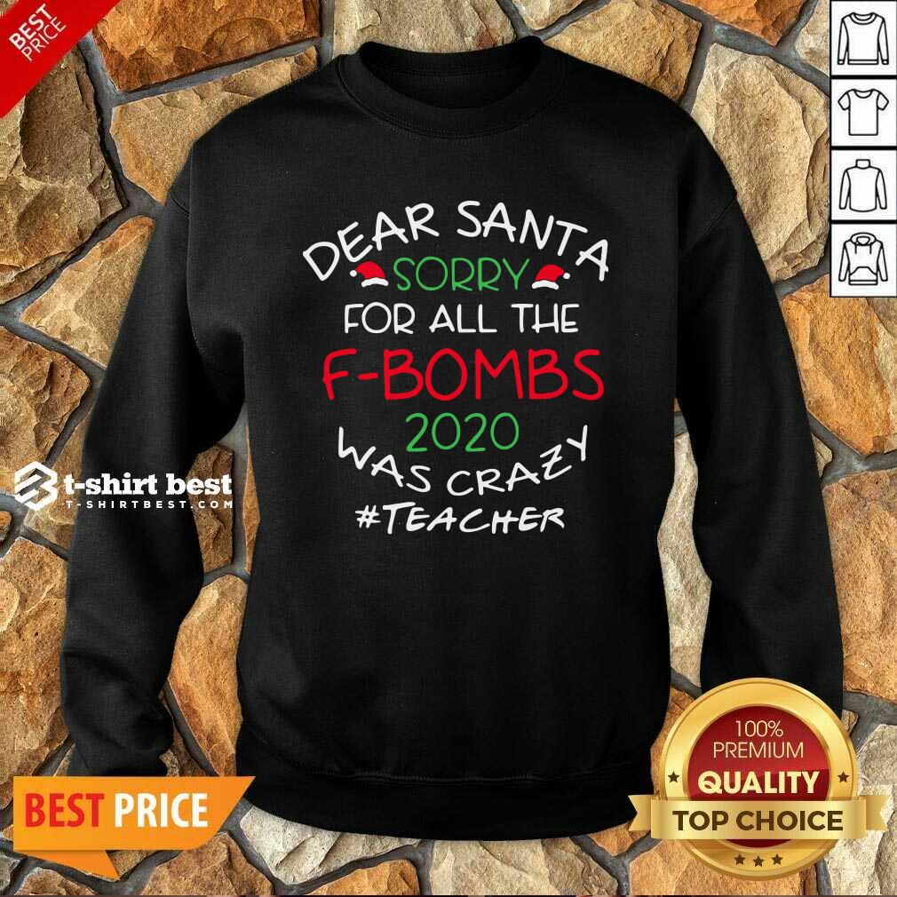 Happy Dear Santa Sorry For All The F-Bombs 2020 Was Crazy Sweatshirt - Design By 1tees.com