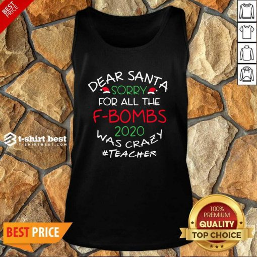 Happy Dear Santa Sorry For All The F-Bombs 2020 Was Crazy Tank Top - Design By 1tees.com
