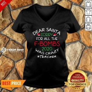 Happy Dear Santa Sorry For All The F-Bombs 2020 Was Crazy V-neck - Design By 1tees.com