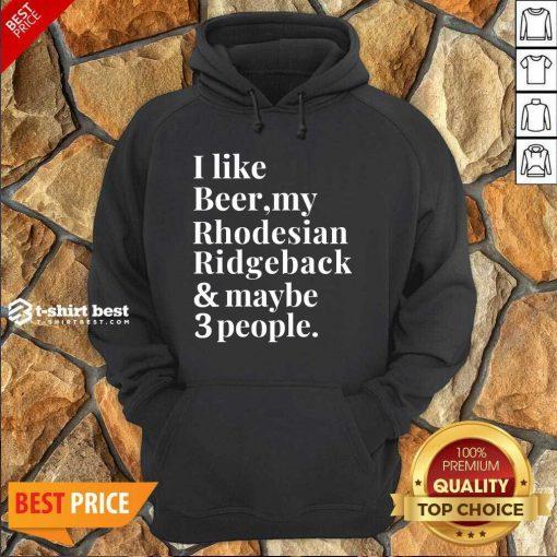 I Like Beer My Rhodesian Ridgeback And Maybe 3 People Hoodie - Design By 1tees.com