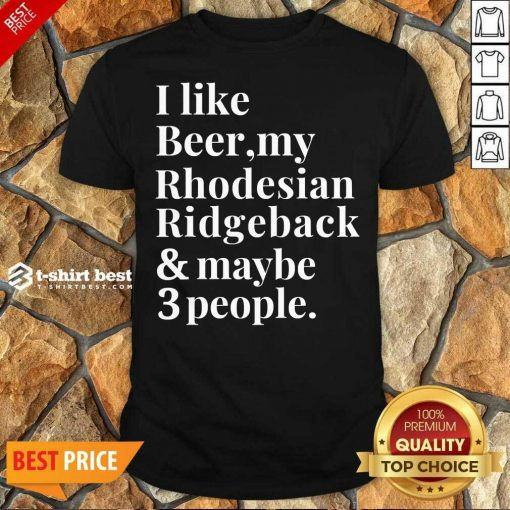 Official I Like Beer My Rhodesian Ridgeback And Maybe 3 People Shirt - Design By 1tees.com