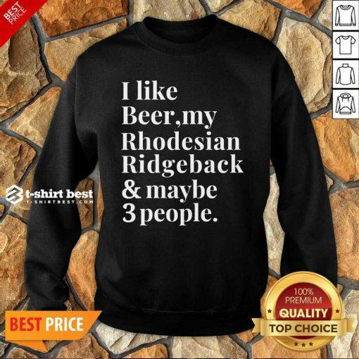 I Like Beer My Rhodesian Ridgeback And Maybe 3 People Sweatshirt - Design By 1tees.com