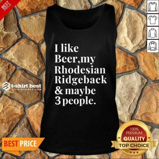 I Like Beer My Rhodesian Ridgeback And Maybe 3 People Tank Top - Design By 1tees.com