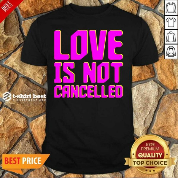 Love Is Not Cancelled 2020 Shirt - Design By 1tees.com