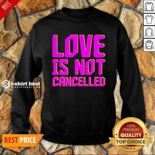 Love Is Not Cancelled 2020 Sweatshirt - Design By 1tees.com