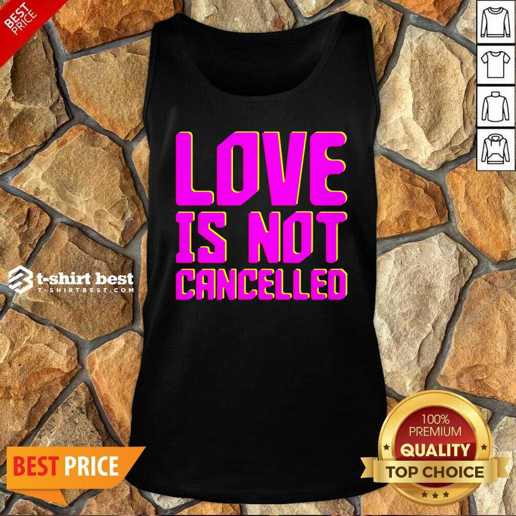 Love Is Not Cancelled 2020 Tank Top - Design By 1tees.com