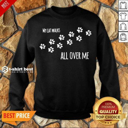 My Cat Walks All Over Me Pet Sweatshirt - Design By 1tees.com