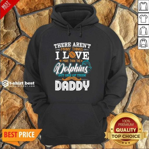 There Aren't Many Things I Love More Than The Miami Dolphin But One Of Them Daddy Hoodie - Design By 1tees.com