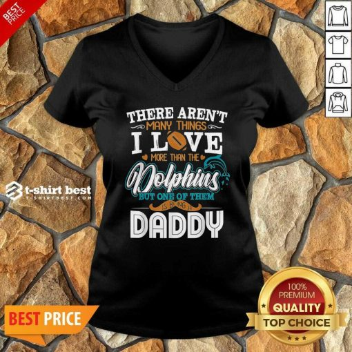 There Aren't Many Things I Love More Than The Miami Dolphin But One Of Them Daddy V-neck - Design By 1tees.com