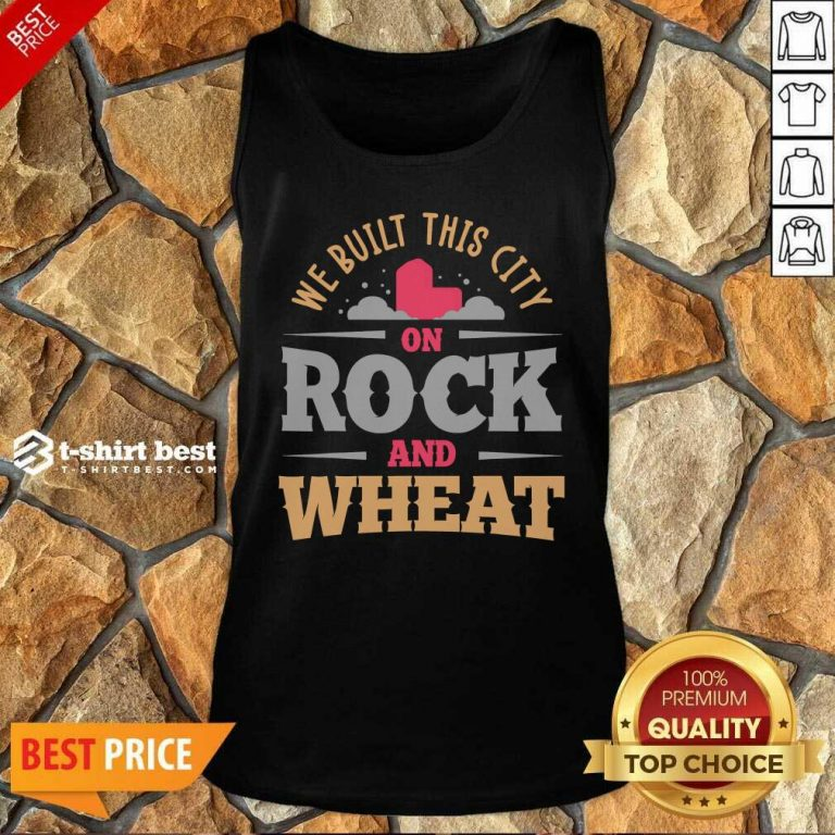 We Built This City On Rock And Wheat Tank Top - Design By 1tees.com