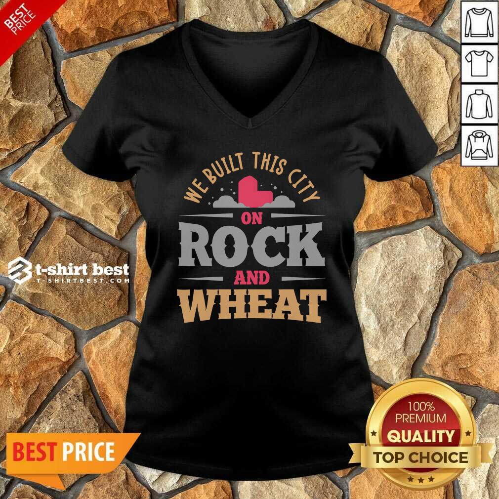 We Built This City On Rock And Wheat V-neck - Design By 1tees.com