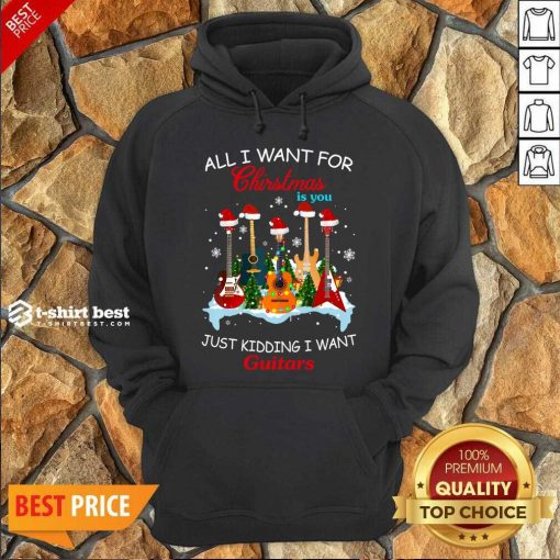 All I Want For Christmas Is You Just Kidding I Want Guitars Hoodie - Design By 1tees.com