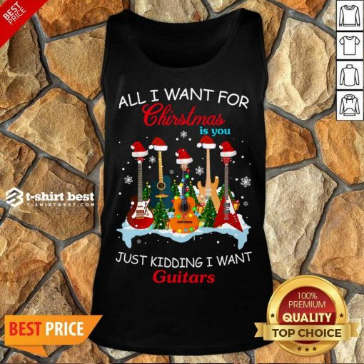 All I Want For Christmas Is You Just Kidding I Want Guitars Tank Top - Design By 1tees.com