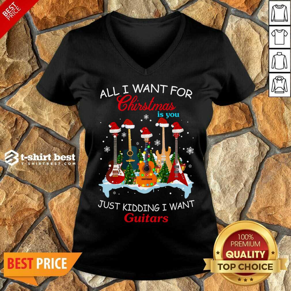 All I Want For Christmas Is You Just Kidding I Want Guitars V-neck - Design By 1tees.com