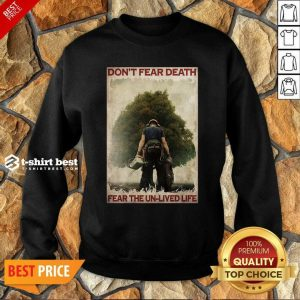 Don't Fear Death Fear The Unlived Life Sweatshirt - Design By 1tees.com