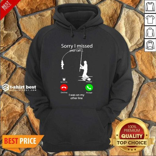 Fishing Sorry I Missed Your Call I Was On My Other Line Hoodie - Design By 1tees.com