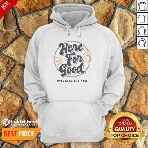 Here For Good Yeg Small Business Hoodie - Design By 1tees.com