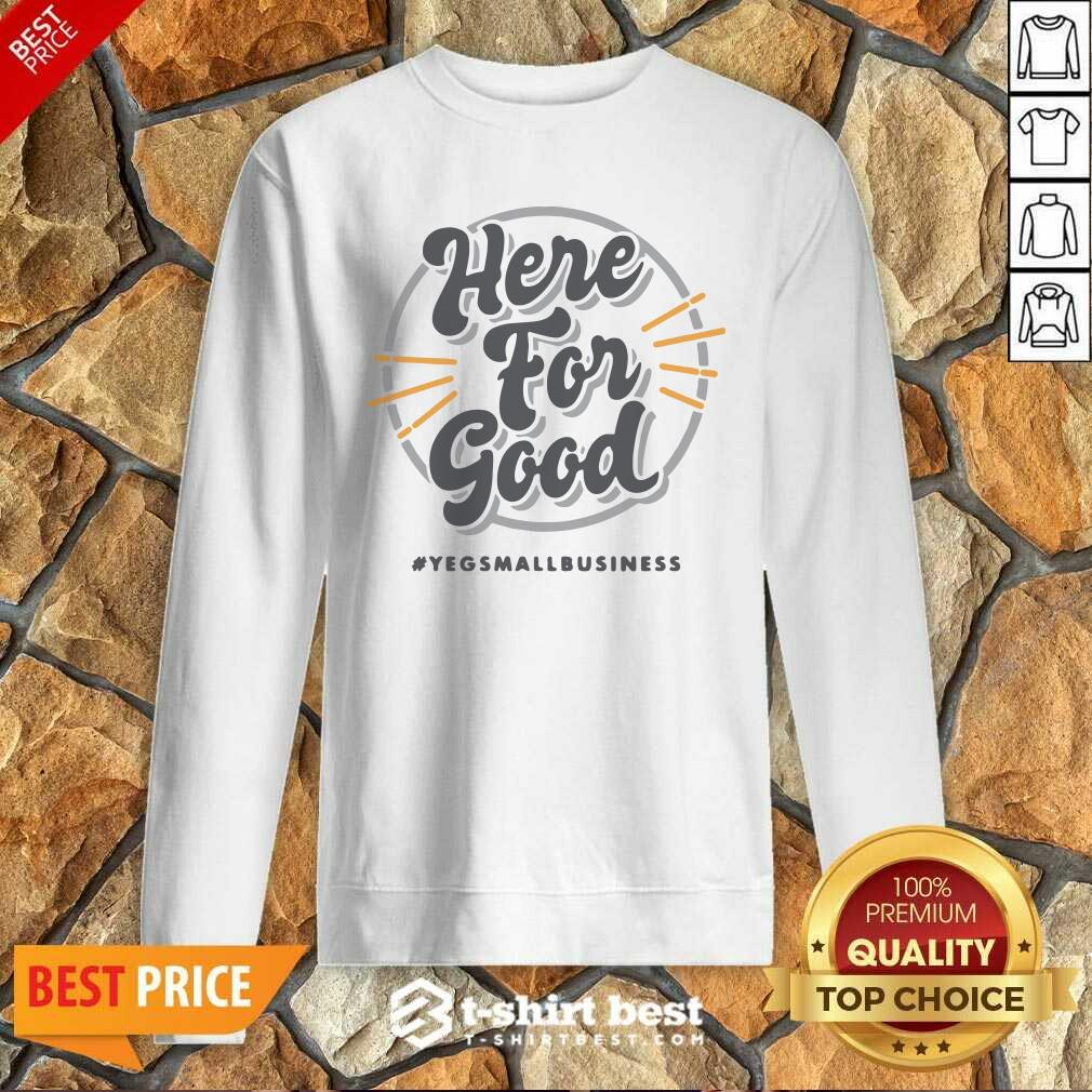Here For Good Yeg Small Business Sweatshirt - Design By 1tees.com