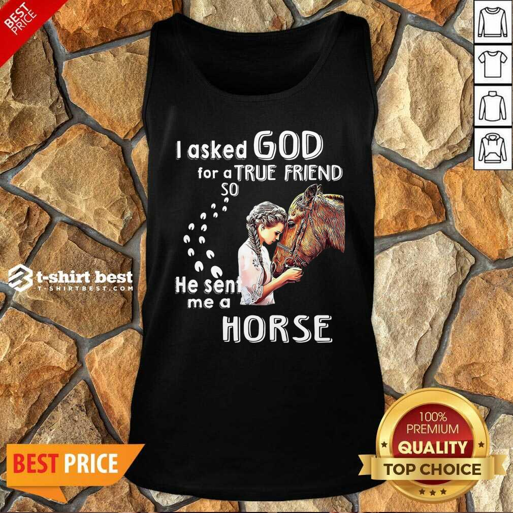 I Asked God For A True Friend So He Sent Me A Horse Tank Top - Design By 1tees.com