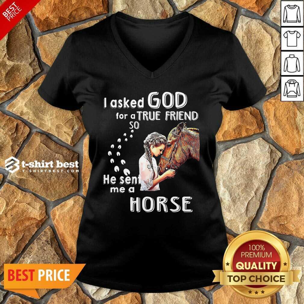 I Asked God For A True Friend So He Sent Me A Horse V-neck - Design By 1tees.com