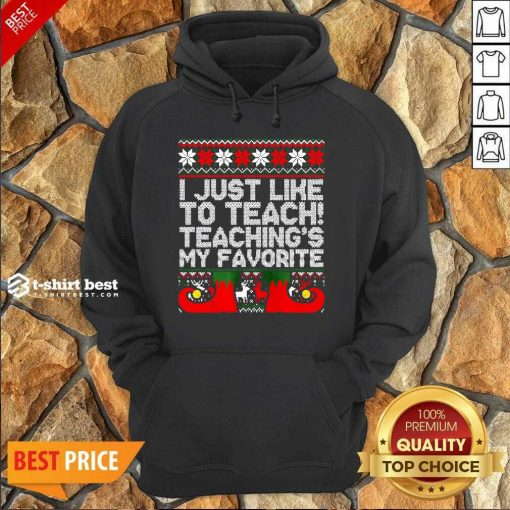 I Just Like To Teach Teachings My Favorite Ugly Christmas Hoodie - Design By 1tees.com