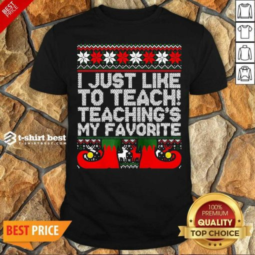 Original I Just Like To Teach Teachings My Favorite Ugly Christmas Shirt - Design By 1tees.com