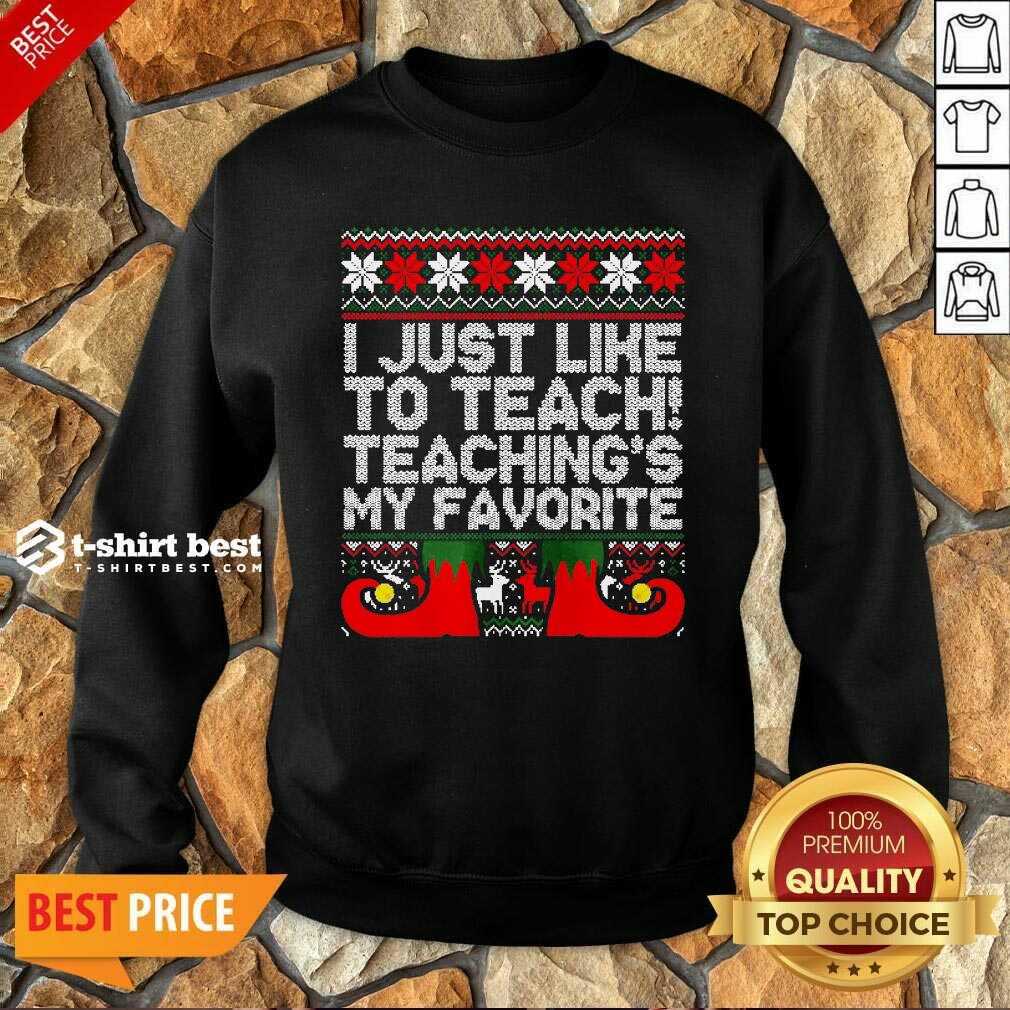 I Just Like To Teach Teachings My Favorite Ugly Christmas Sweatshirt - Design By 1tees.com