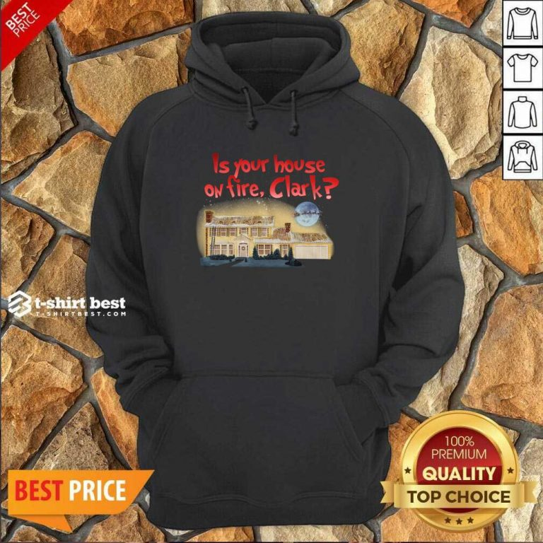 Is Your House On Fire Clark Christmas Vacation Hoodie - Design By 1tees.com
