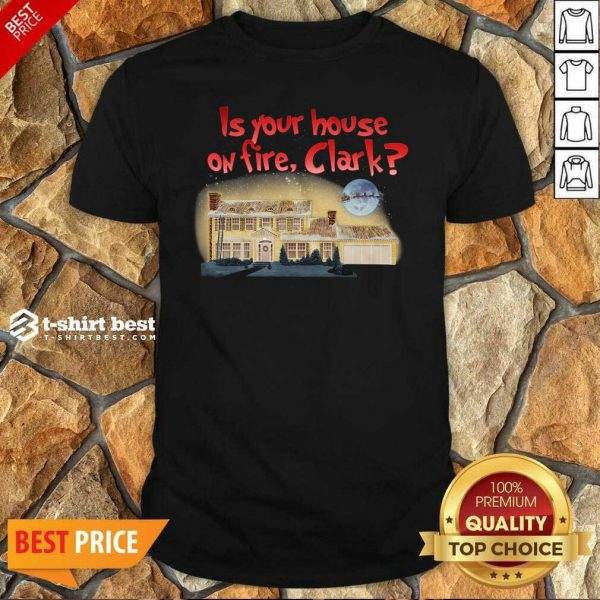 Is Your House On Fire Clark Christmas Vacation Shirt - Design By 1tees.com
