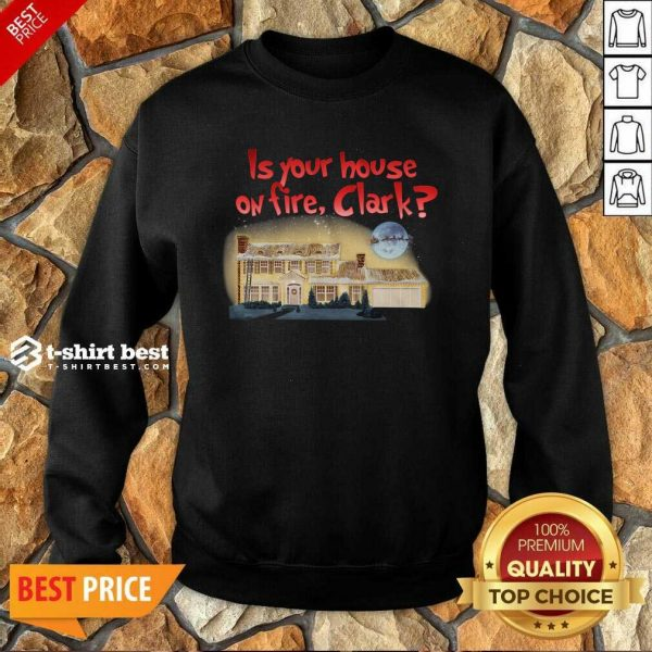 Is Your House On Fire Clark Christmas Vacation Sweatshirt - Design By 1tees.com