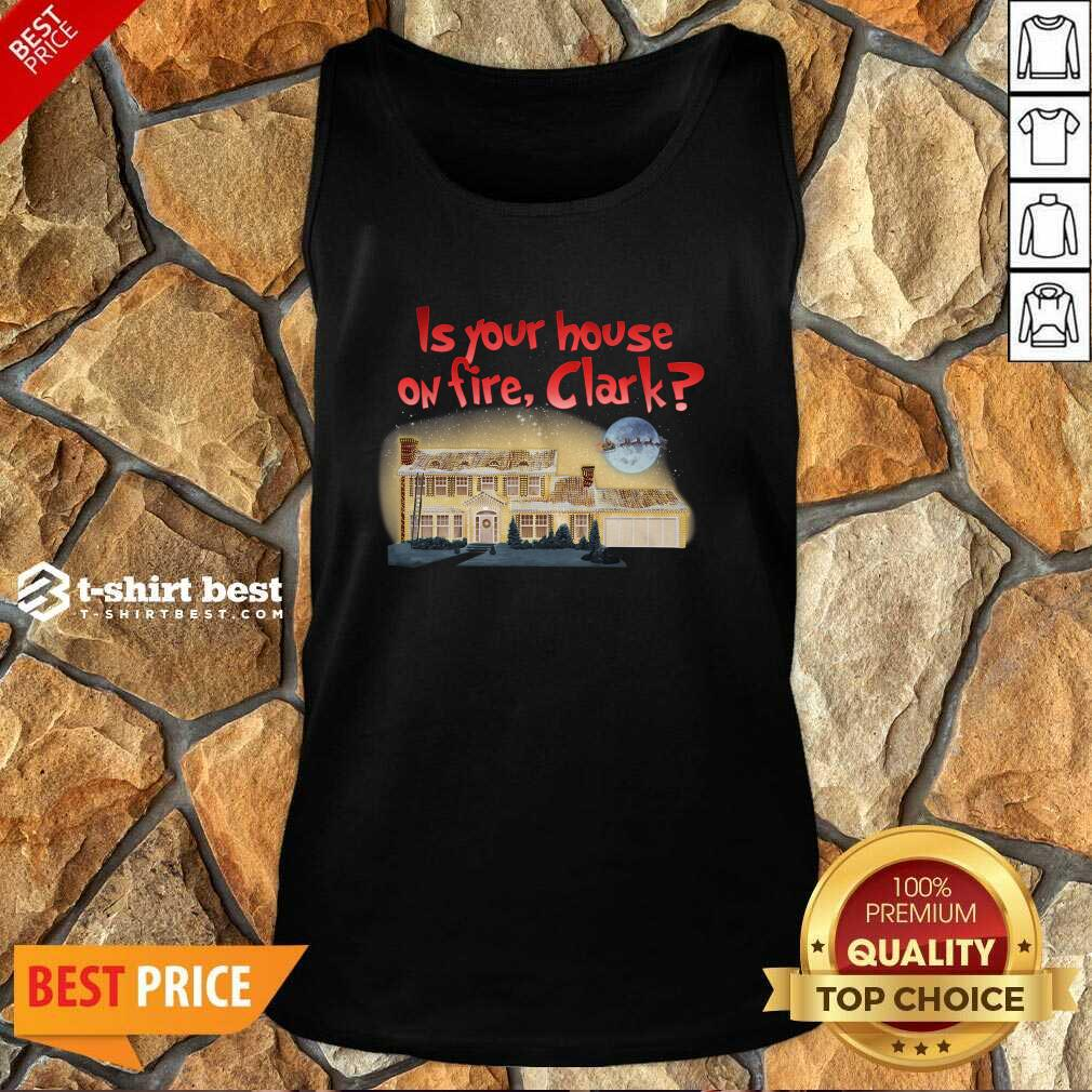 Is Your House On Fire Clark Christmas Vacation Tank Top - Design By 1tees.com